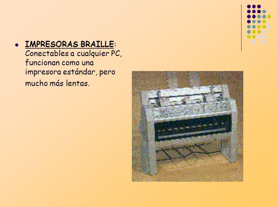IMPRESORAS BRAILLE: Conectables a cualquier PC, funcionan como una impresora estándar, pero mucho más lentas.