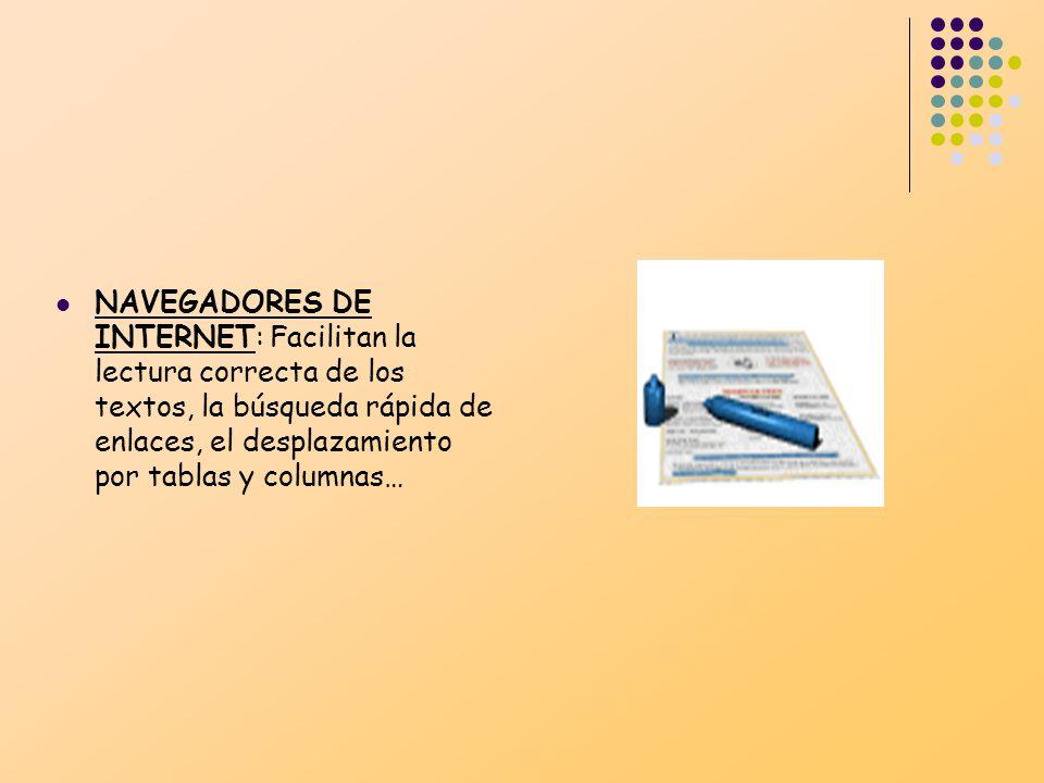 NAVEGADORES DE INTERNET: Facilitan la lectura correcta de los textos, la búsqueda rápida de enlaces, el desplazamiento por tablas y columnas…