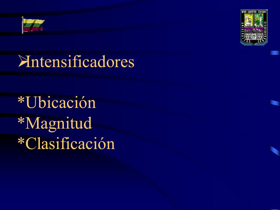 Intensificadores *Ubicación *Magnitud *Clasificación