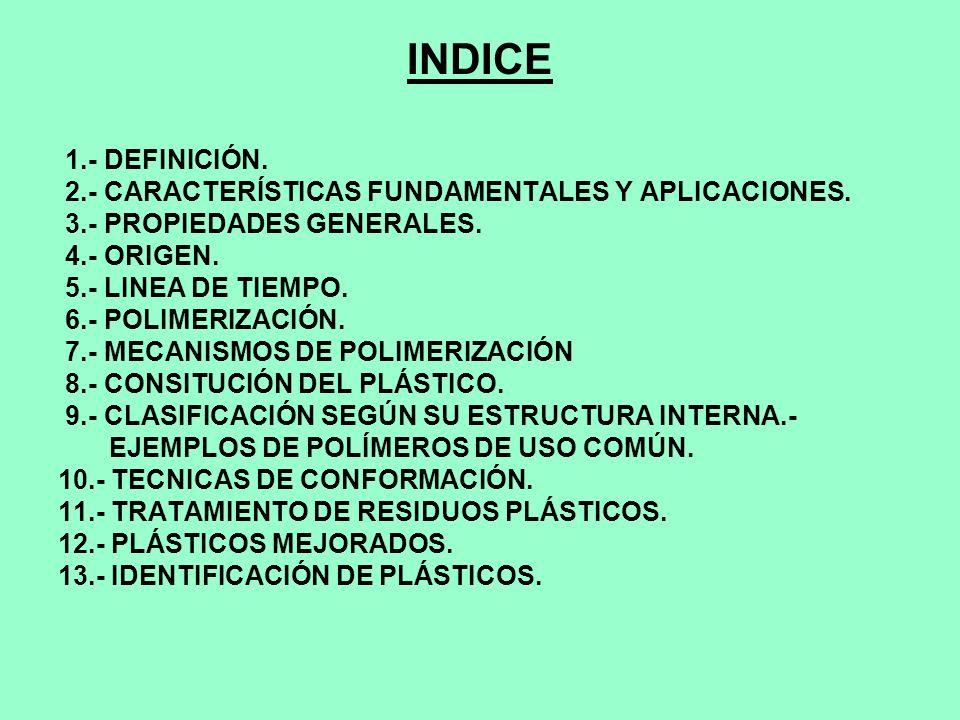 INDICE 1.- DEFINICIÓN. 2.- CARACTERÍSTICAS FUNDAMENTALES Y APLICACIONES. 3.- PROPIEDADES GENERALES.