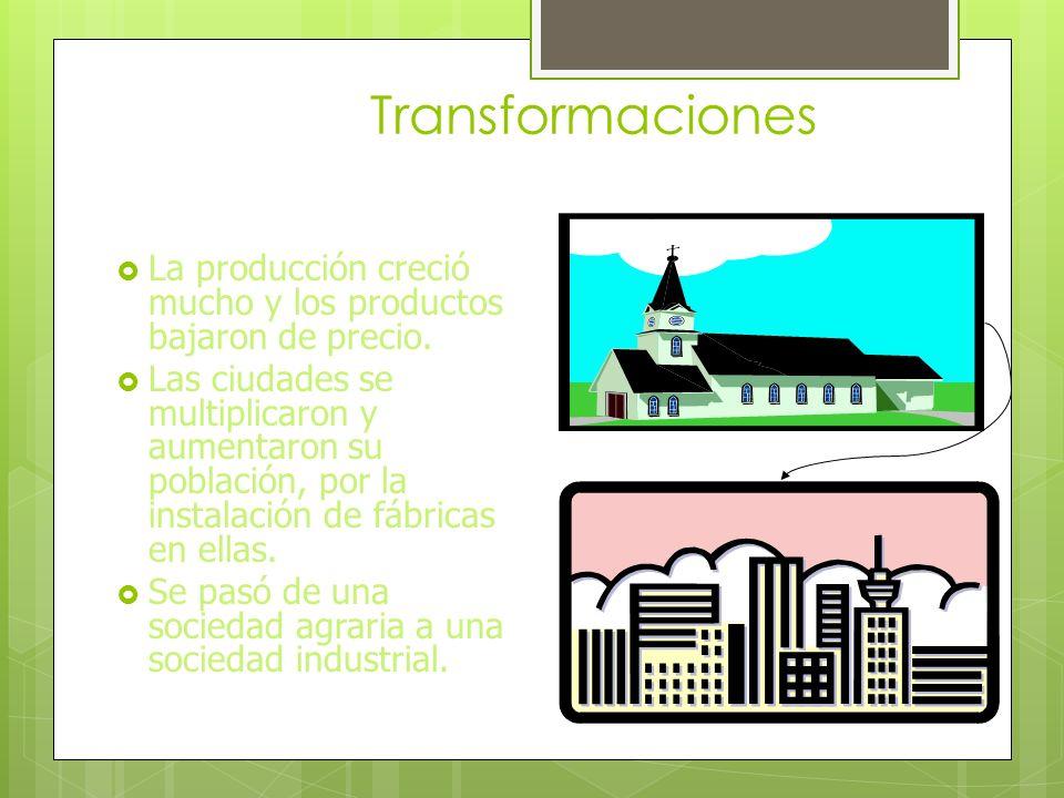 Transformaciones La producción creció mucho y los productos bajaron de precio.
