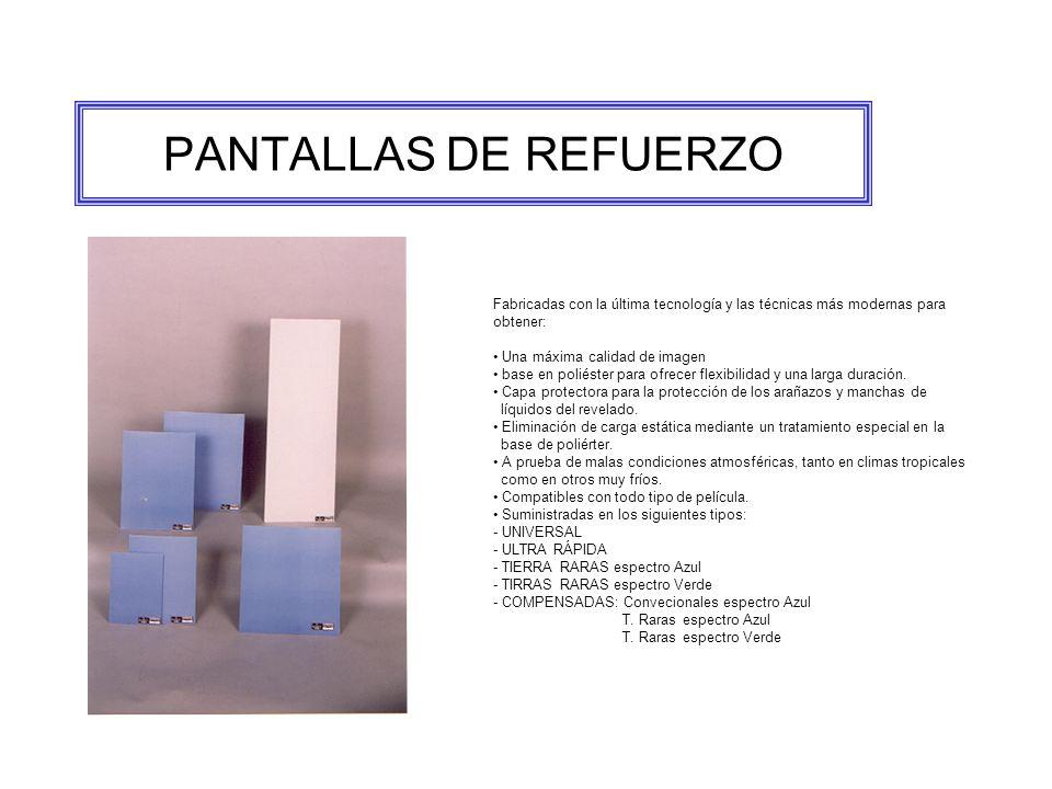 PANTALLAS DE REFUERZO Fabricadas con la última tecnología y las técnicas más modernas para obtener: