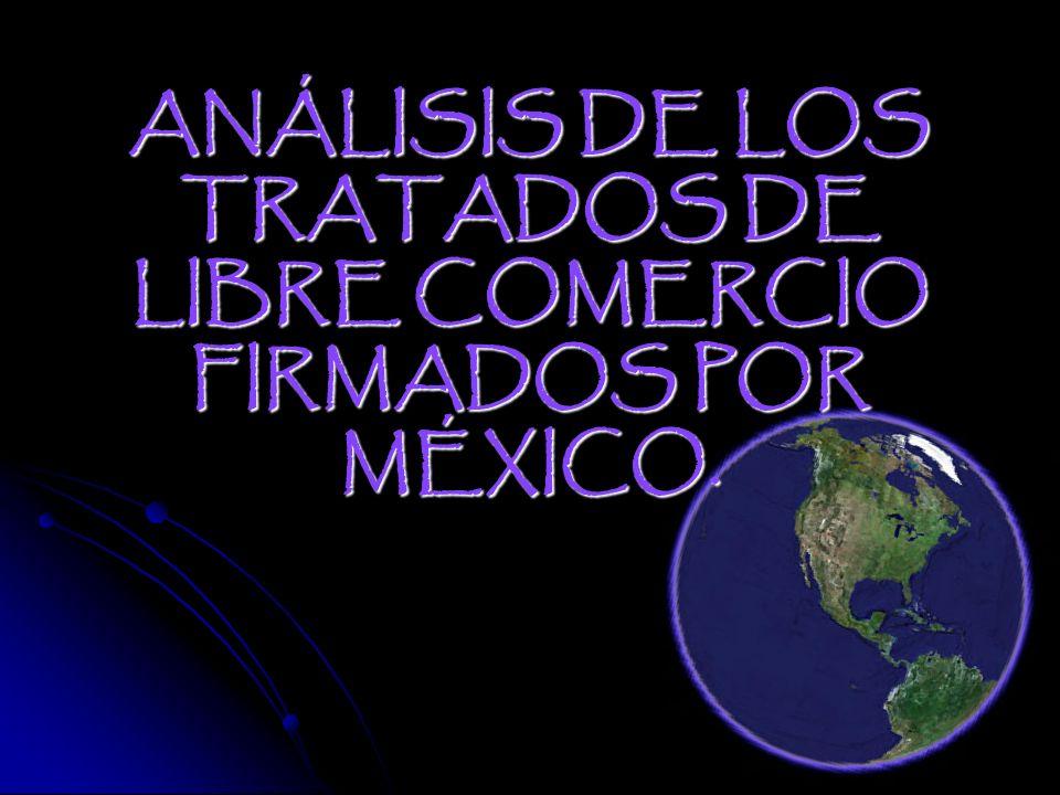 ANÁLISIS DE LOS TRATADOS DE LIBRE COMERCIO FIRMADOS POR MÉXICO.