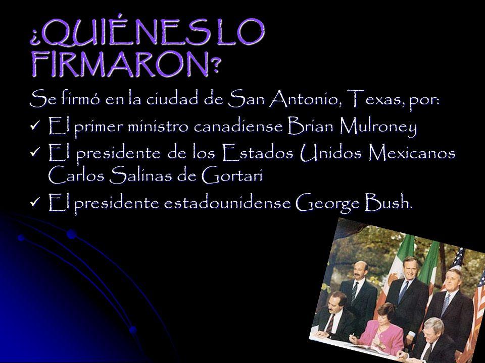 ¿QUIÉNES LO FIRMARON Se firmó en la ciudad de San Antonio, Texas, por: El primer ministro canadiense Brian Mulroney.