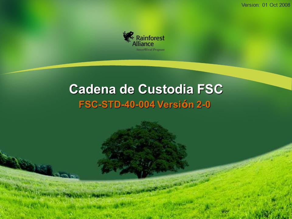 Cadena de Custodia FSC FSC-STD-40-004 Versión 2-0 Version: 01 Oct 2008
