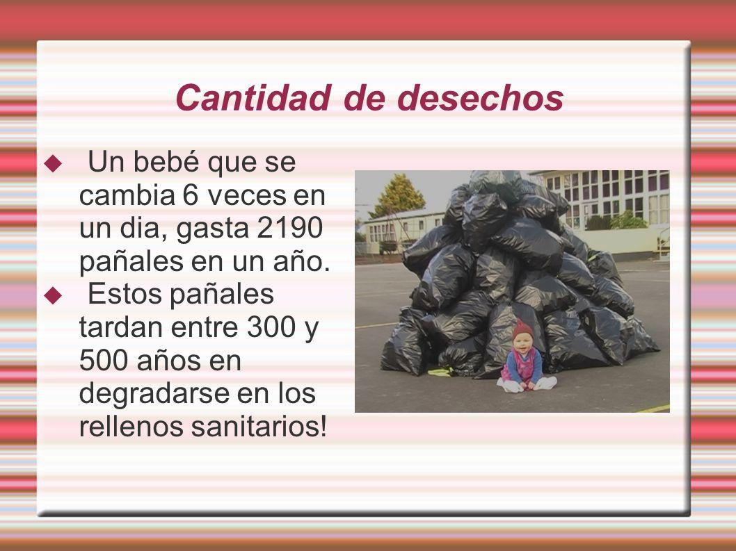 Cantidad de desechos Un bebé que se cambia 6 veces en un dia, gasta 2190 pañales en un año.