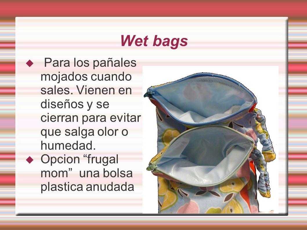 Wet bags Para los pañales mojados cuando sales. Vienen en diseños y se cierran para evitar que salga olor o humedad.