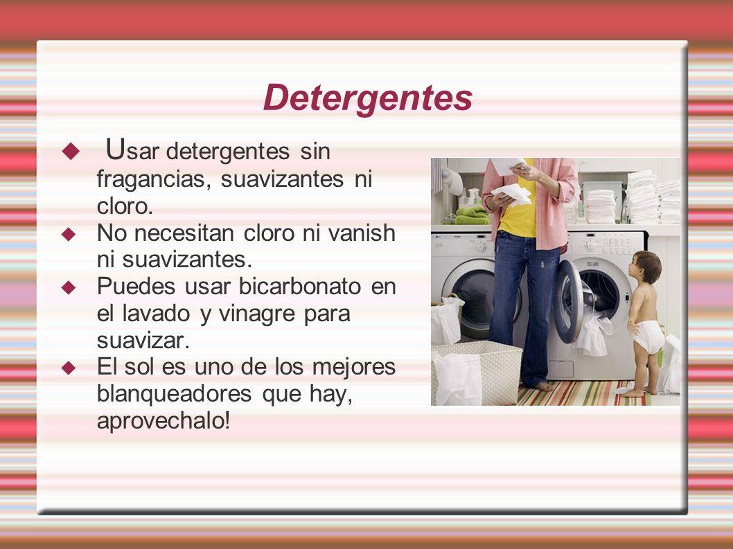 Detergentes Usar detergentes sin fragancias, suavizantes ni cloro.