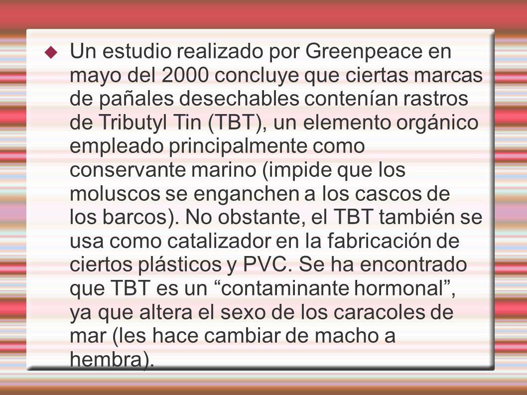 Un estudio realizado por Greenpeace en mayo del 2000 concluye que ciertas marcas de pañales desechables contenían rastros de Tributyl Tin (TBT), un elemento orgánico empleado principalmente como conservante marino (impide que los moluscos se enganchen a los cascos de los barcos).