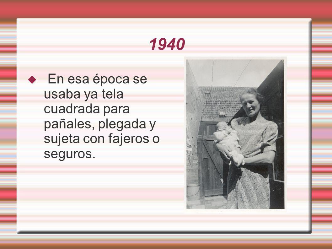 1940 En esa época se usaba ya tela cuadrada para pañales, plegada y sujeta con fajeros o seguros.