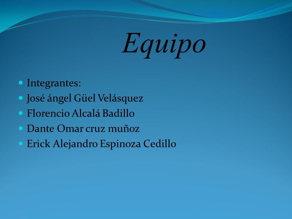 Equipo Integrantes: José ángel Güel Velásquez Florencio Alcalá Badillo