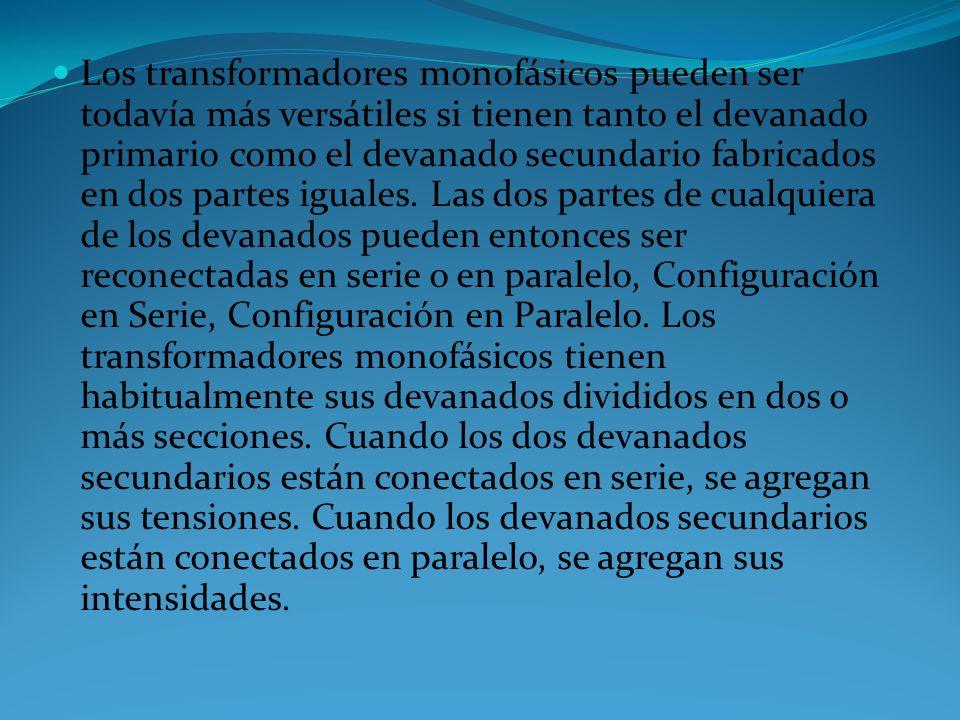 Los transformadores monofásicos pueden ser todavía más versátiles si tienen tanto el devanado primario como el devanado secundario fabricados en dos partes iguales.