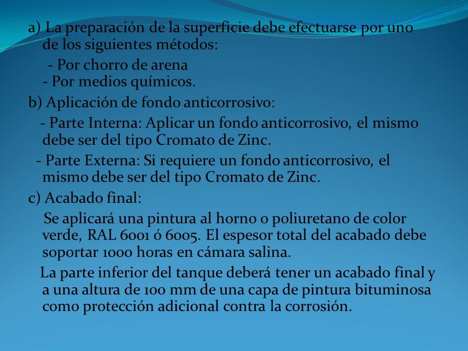 a) La preparación de la superficie debe efectuarse por uno de los siguientes métodos: - Por chorro de arena - Por medios químicos.