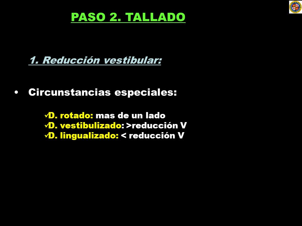 PASO 2. TALLADO 1. Reducción vestibular: Circunstancias especiales: