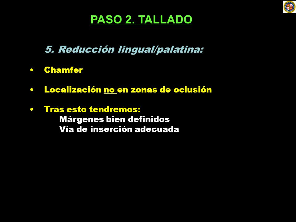 PASO 2. TALLADO 5. Reducción lingual/palatina: Chamfer