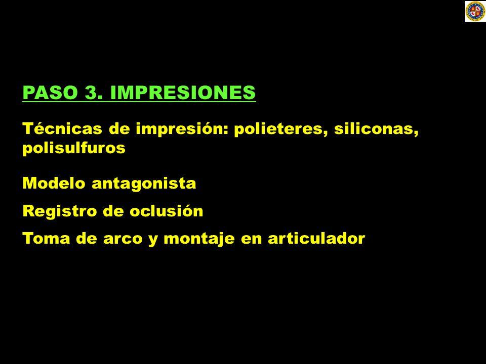 PASO 3. IMPRESIONES Técnicas de impresión: polieteres, siliconas, polisulfuros. Modelo antagonista.