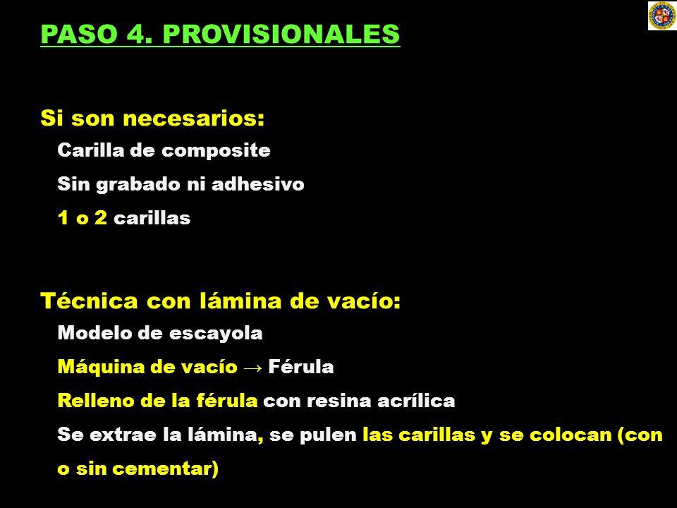 PASO 4. PROVISIONALES Si son necesarios: Técnica con lámina de vacío: