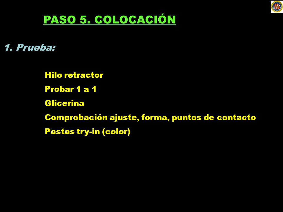 PASO 5. COLOCACIÓN 1. Prueba: Hilo retractor Probar 1 a 1 Glicerina