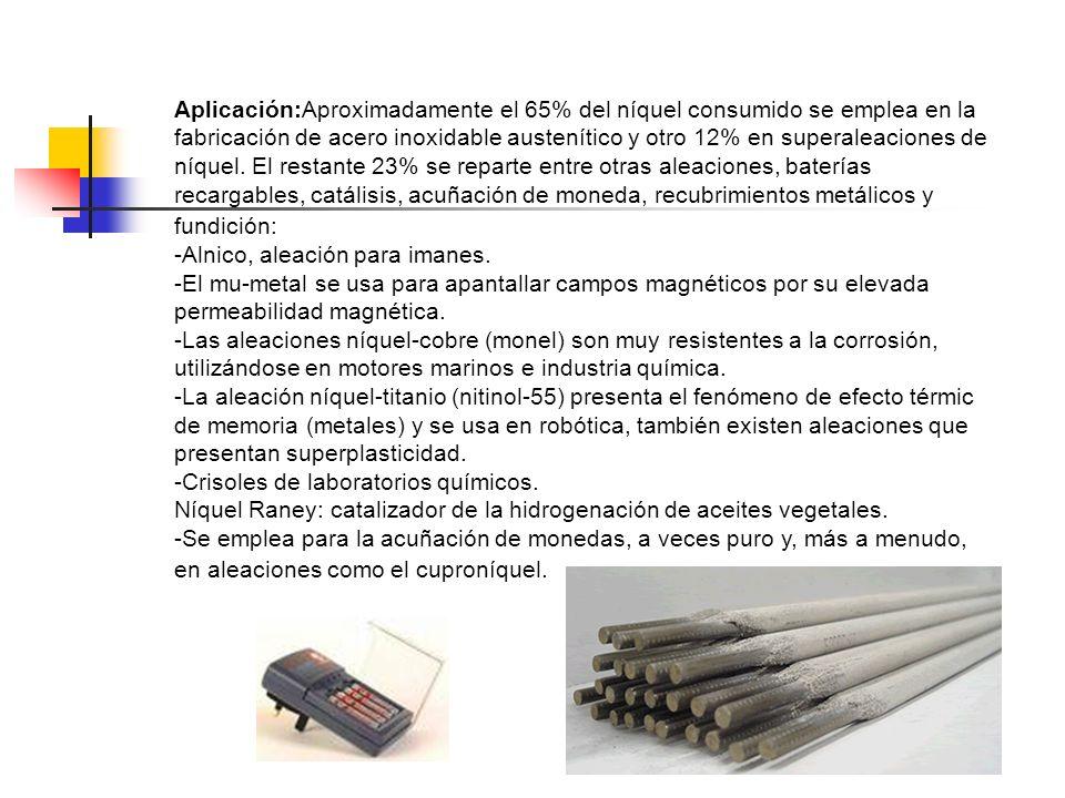 Aplicación:Aproximadamente el 65% del níquel consumido se emplea en la fabricación de acero inoxidable austenítico y otro 12% en superaleaciones de níquel. El restante 23% se reparte entre otras aleaciones, baterías recargables, catálisis, acuñación de moneda, recubrimientos metálicos y fundición: