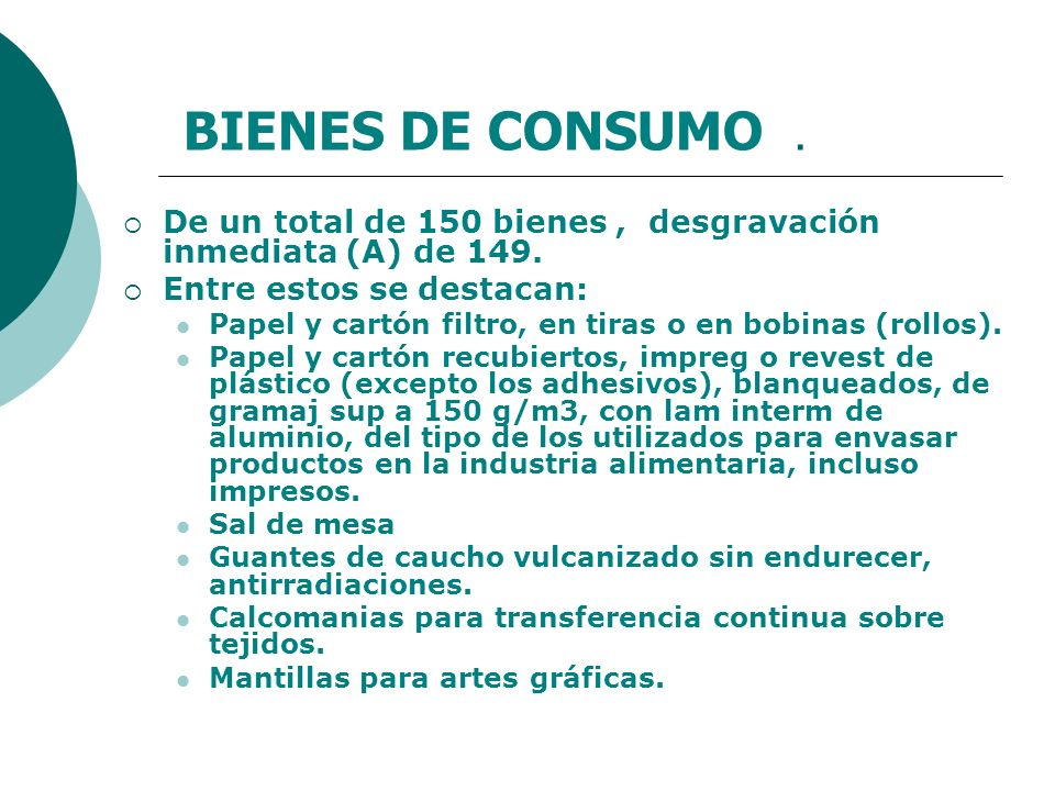 BIENES DE CONSUMO . De un total de 150 bienes , desgravación inmediata (A) de 149. Entre estos se destacan: