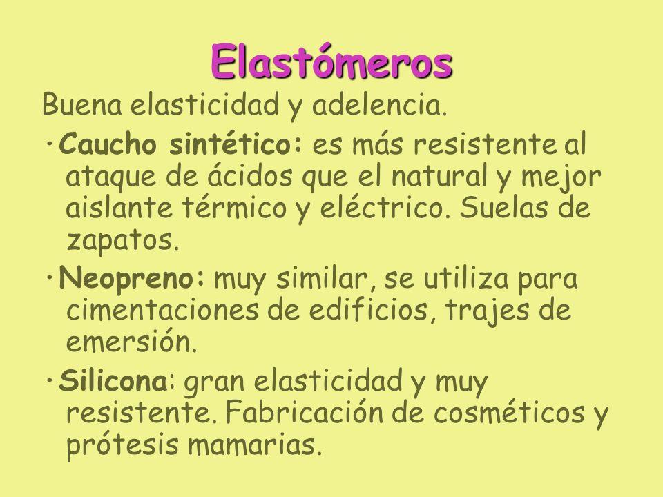 Elastómeros Buena elasticidad y adelencia.