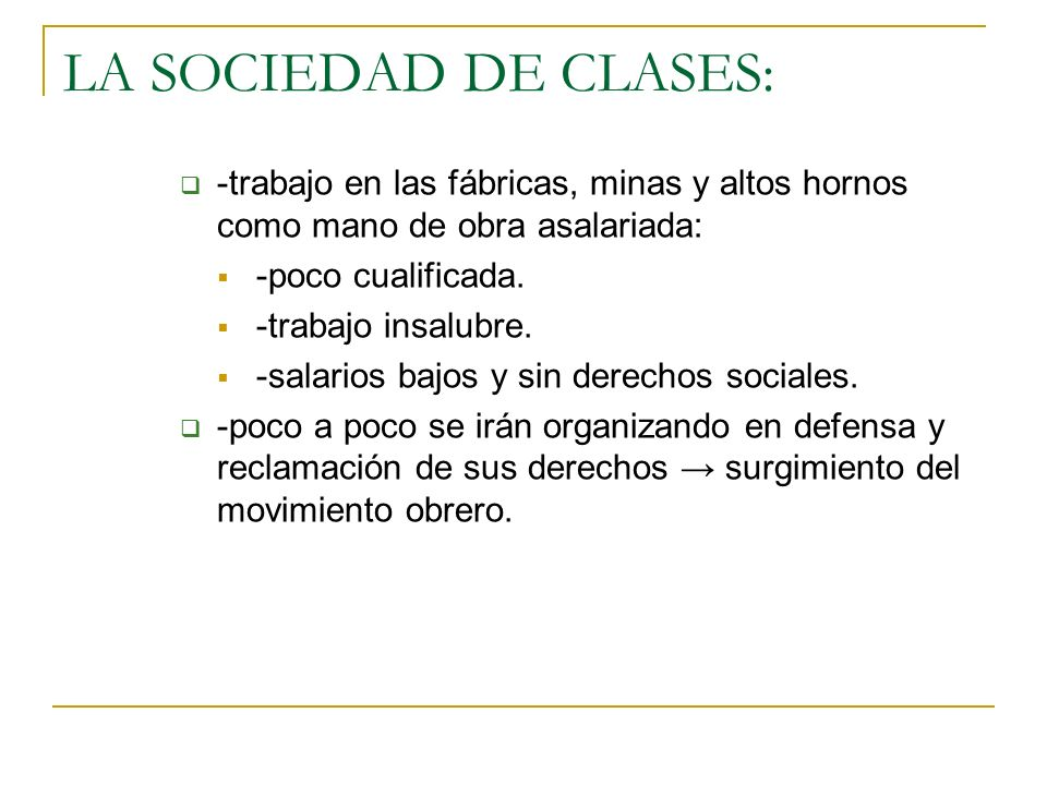 LA SOCIEDAD DE CLASES: -trabajo en las fábricas, minas y altos hornos como mano de obra asalariada: