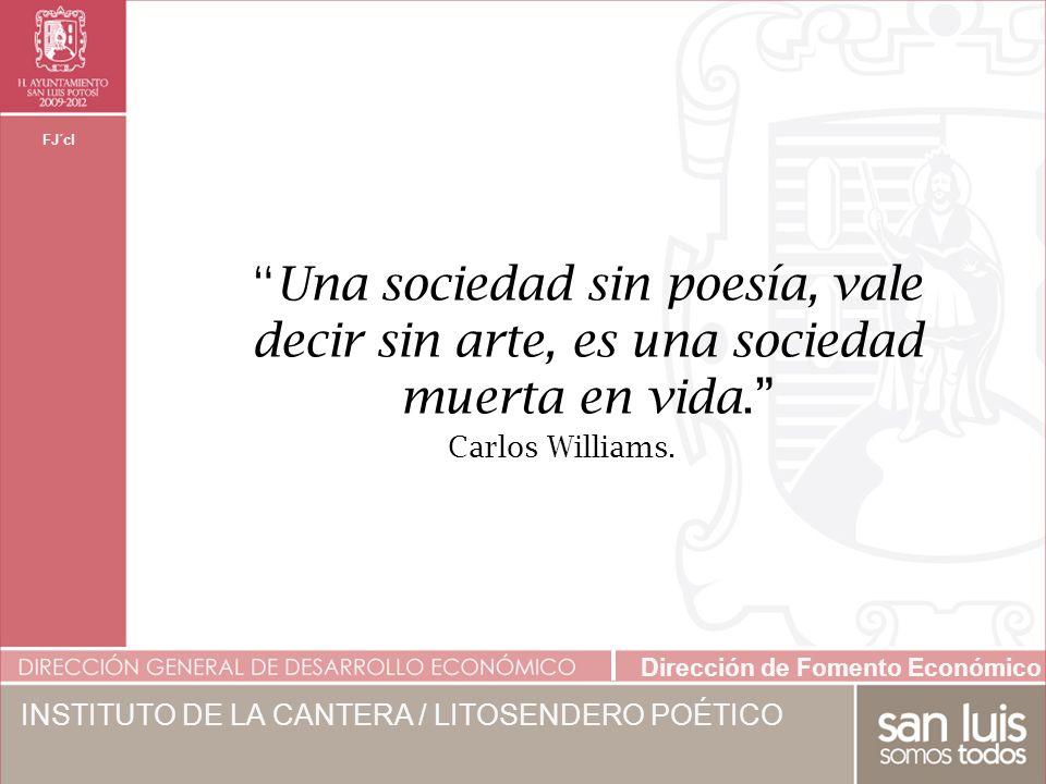 Una sociedad sin poesía, vale decir sin arte, es una sociedad muerta en vida.