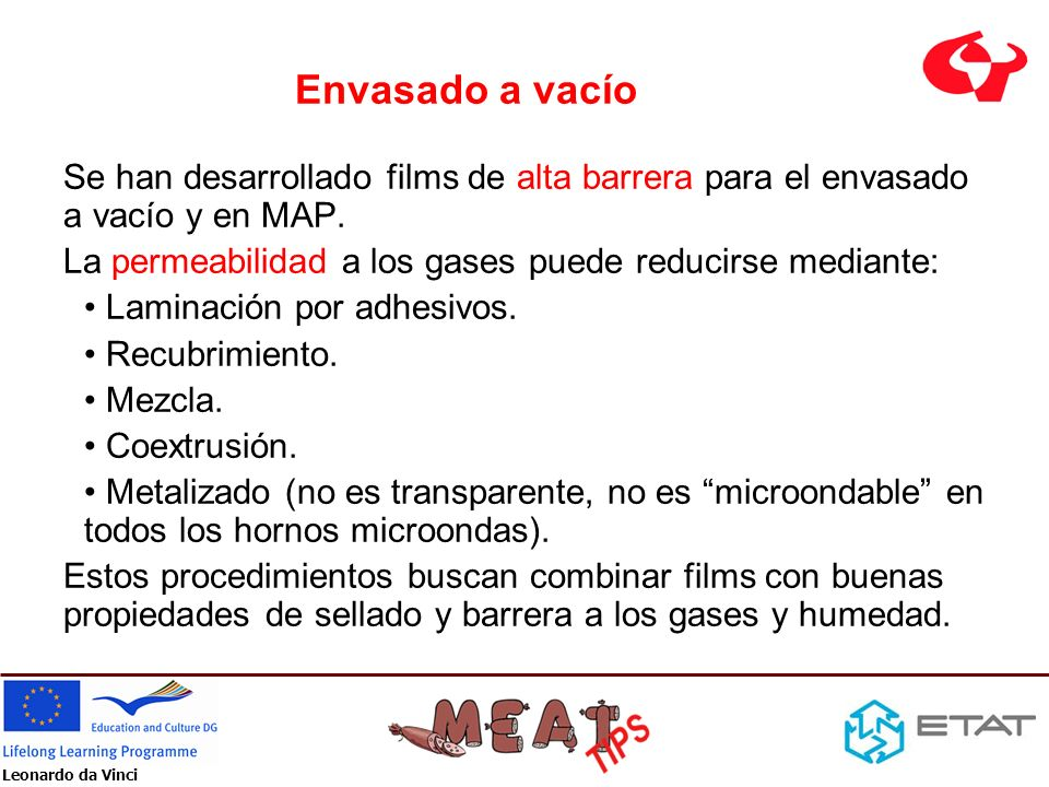 Envasado a vacío Se han desarrollado films de alta barrera para el envasado a vacío y en MAP. La permeabilidad a los gases puede reducirse mediante: