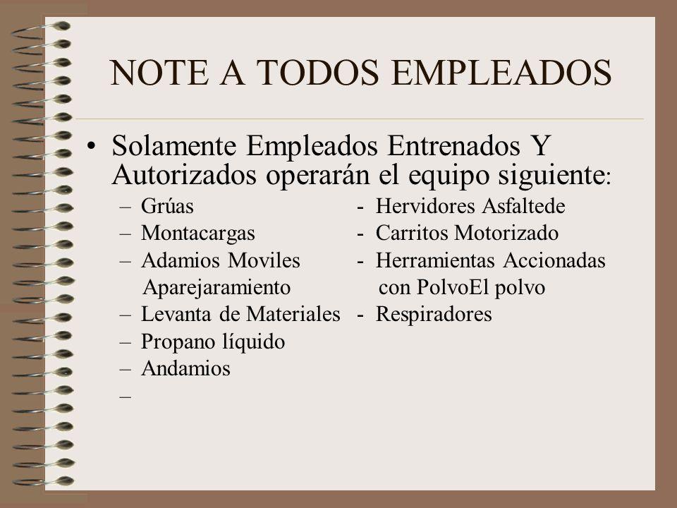 NOTE A TODOS EMPLEADOS Solamente Empleados Entrenados Y Autorizados operarán el equipo siguiente: Grúas - Hervidores Asfaltede.
