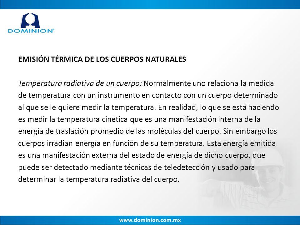 EMISIÓN TÉRMICA DE LOS CUERPOS NATURALES Temperatura radiativa de un cuerpo: Normalmente uno relaciona la medida de temperatura con un instrumento en contacto con un cuerpo determinado al que se le quiere medir la temperatura.