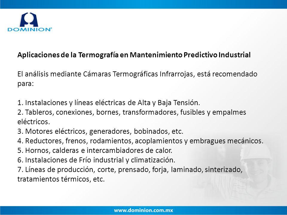 Aplicaciones de la Termografía en Mantenimiento Predictivo Industrial El análisis mediante Cámaras Termográficas Infrarrojas, está recomendado para: 1.