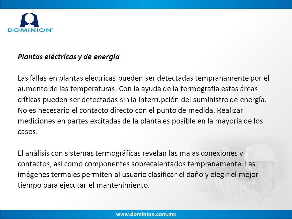 Plantas eléctricas y de energía Las fallas en plantas eléctricas pueden ser detectadas tempranamente por el aumento de las temperaturas.