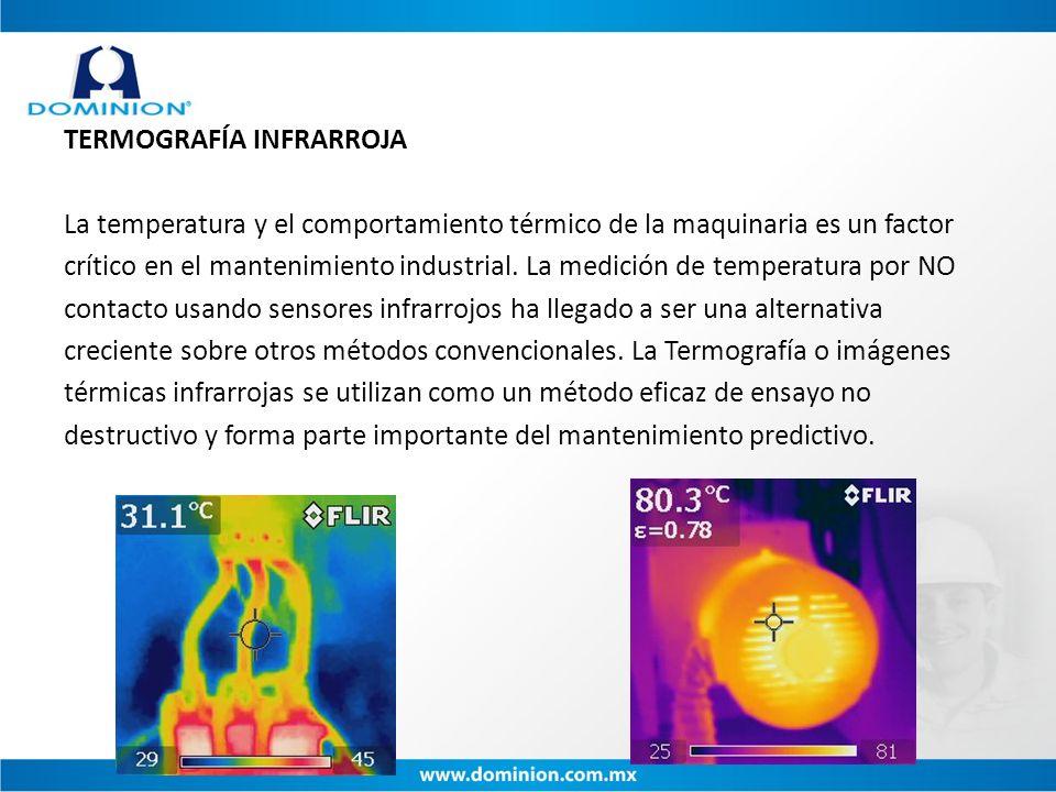 TERMOGRAFÍA INFRARROJA La temperatura y el comportamiento térmico de la maquinaria es un factor crítico en el mantenimiento industrial.