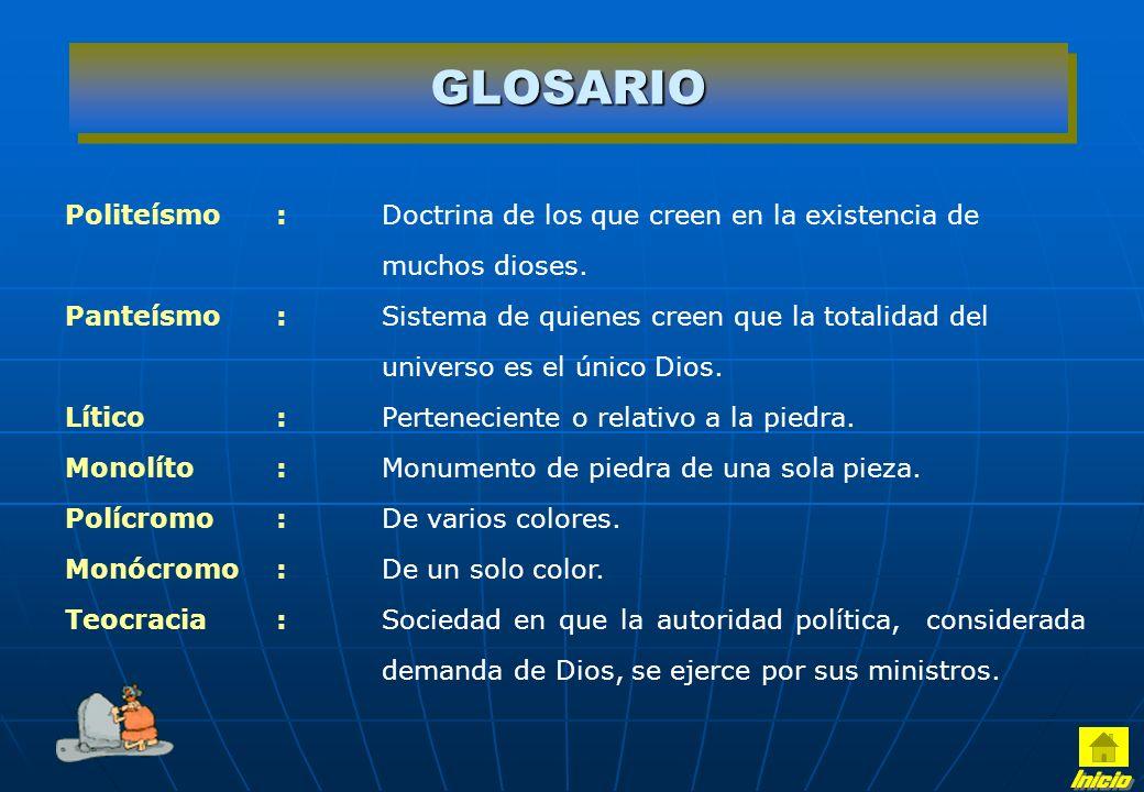 GLOSARIO Politeísmo : Doctrina de los que creen en la existencia de muchos dioses.