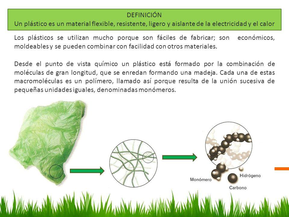 DEFINICIÓN Un plástico es un material flexible, resistente, ligero y aislante de la electricidad y el calor.
