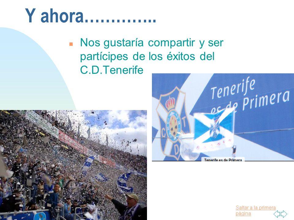 Y ahora………….. Nos gustaría compartir y ser partícipes de los éxitos del C.D.Tenerife