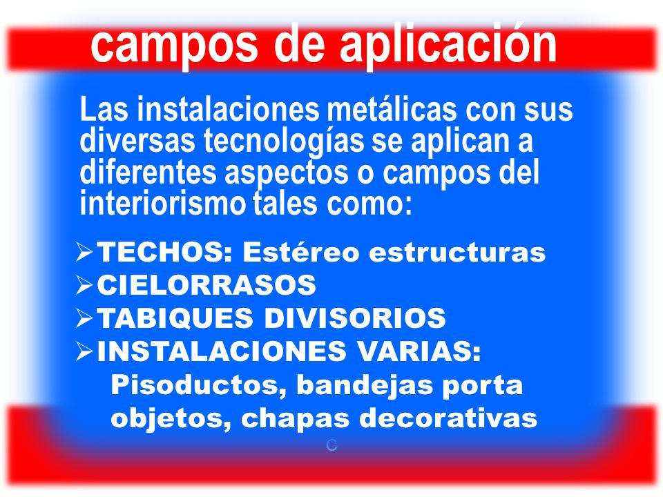 campos de aplicación Las instalaciones metálicas con sus diversas tecnologías se aplican a diferentes aspectos o campos del interiorismo tales como: