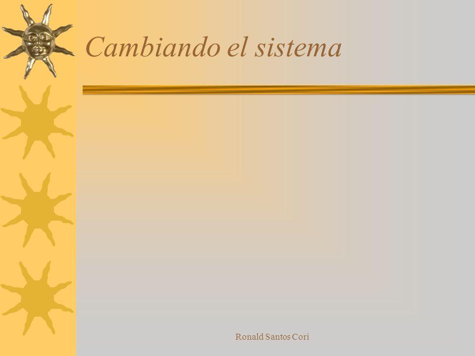 Cambiando el sistema Ronald Santos Cori
