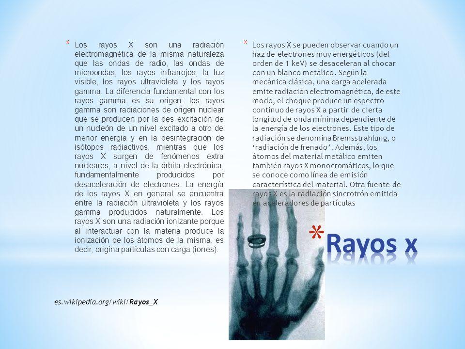 Los rayos X son una radiación electromagnética de la misma naturaleza que las ondas de radio, las ondas de microondas, los rayos infrarrojos, la luz visible, los rayos ultravioleta y los rayos gamma. La diferencia fundamental con los rayos gamma es su origen: los rayos gamma son radiaciones de origen nuclear que se producen por la des excitación de un nucleón de un nivel excitado a otro de menor energía y en la desintegración de isótopos radiactivos, mientras que los rayos X surgen de fenómenos extra nucleares, a nivel de la órbita electrónica, fundamentalmente producidos por desaceleración de electrones. La energía de los rayos X en general se encuentra entre la radiación ultravioleta y los rayos gamma producidos naturalmente. Los rayos X son una radiación ionizante porque al interactuar con la materia produce la ionización de los átomos de la misma, es decir, origina partículas con carga (iones).