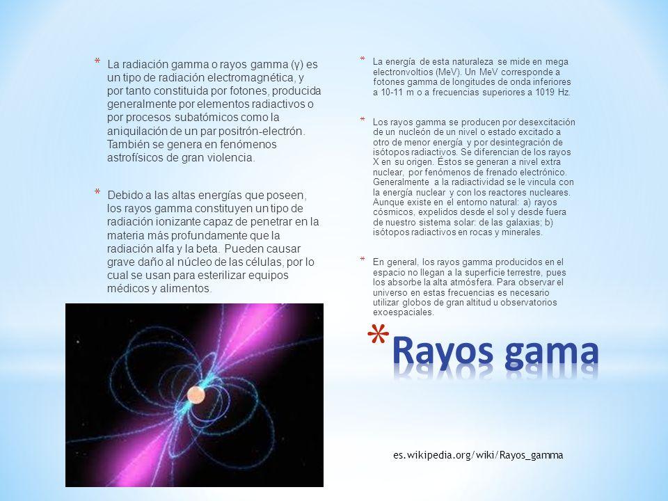 La radiación gamma o rayos gamma (γ) es un tipo de radiación electromagnética, y por tanto constituida por fotones, producida generalmente por elementos radiactivos o por procesos subatómicos como la aniquilación de un par positrón-electrón. También se genera en fenómenos astrofísicos de gran violencia.