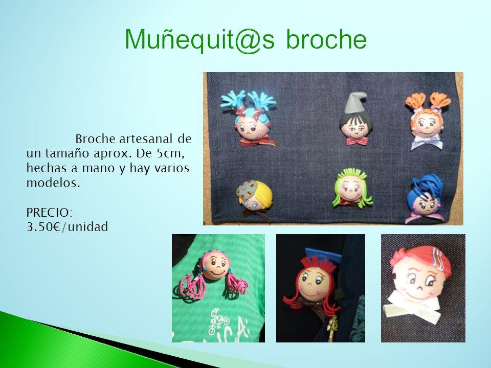 Muñequit@s broche Broche artesanal de un tamaño aprox. De 5cm, hechas a mano y hay varios modelos. PRECIO: