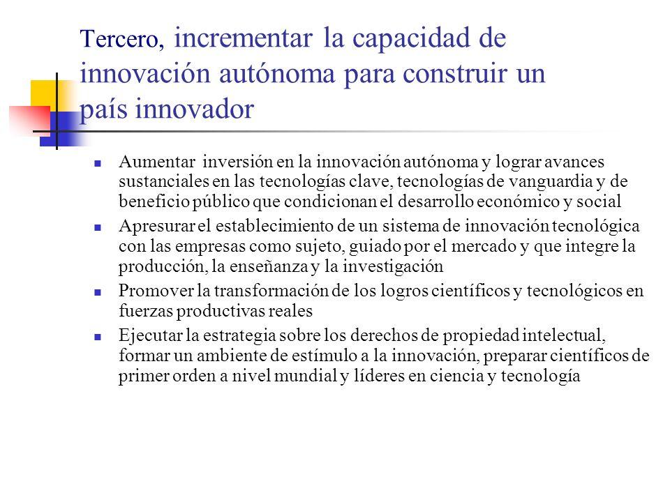 Tercero, incrementar la capacidad de innovación autónoma para construir un país innovador