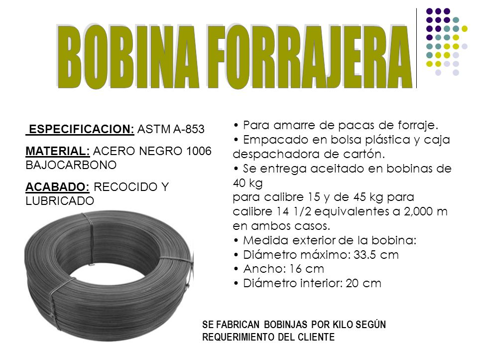 BOBINA FORRAJERA • Para amarre de pacas de forraje.
