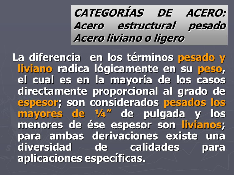CATEGORÍAS DE ACERO: Acero estructural pesado Acero liviano o ligero