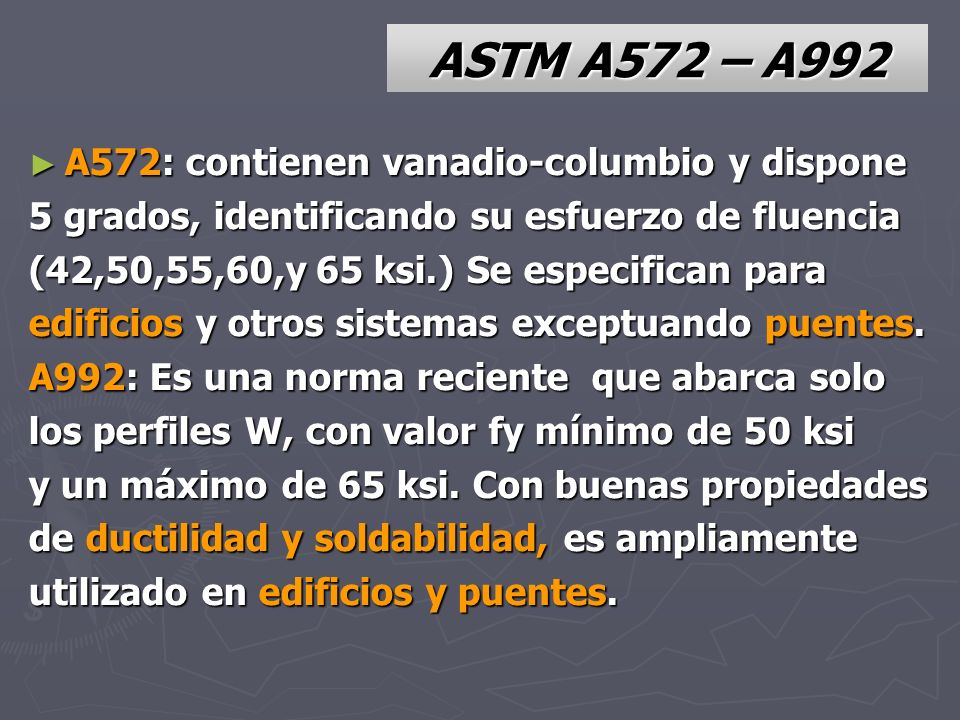 ASTM A572 – A992 A572: contienen vanadio-columbio y dispone