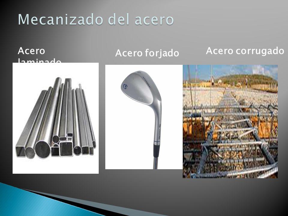 Mecanizado del acero Acero laminado Acero corrugado Acero forjado