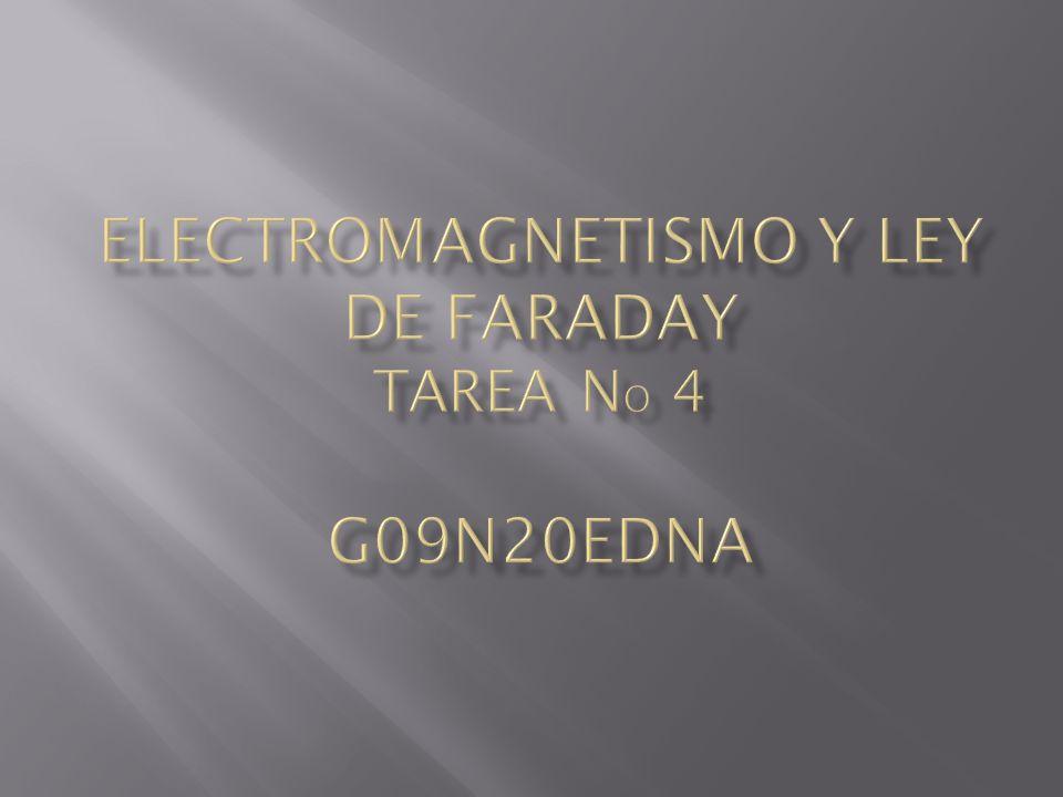 ELECTROMAGNETISMO Y LEY DE FARADAY TAREA No 4 G09N20Edna