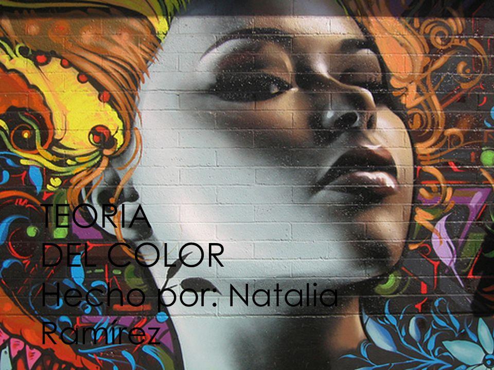 TEORIA DEL COLOR Hecho por: Natalia Ramírez