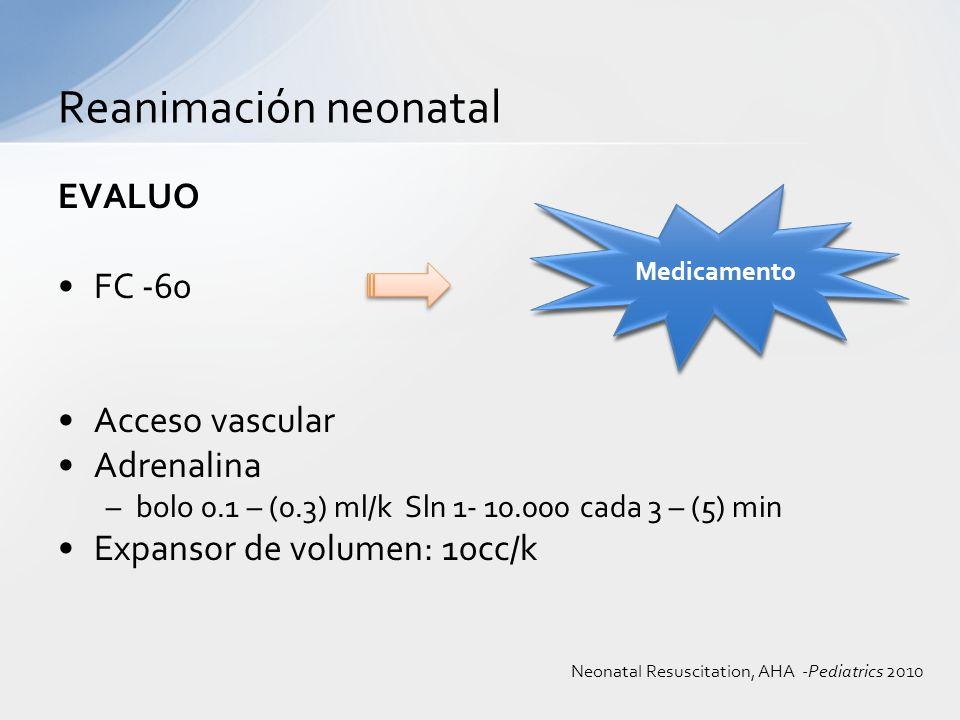 Reanimación neonatal EVALUO FC -60 Acceso vascular Adrenalina
