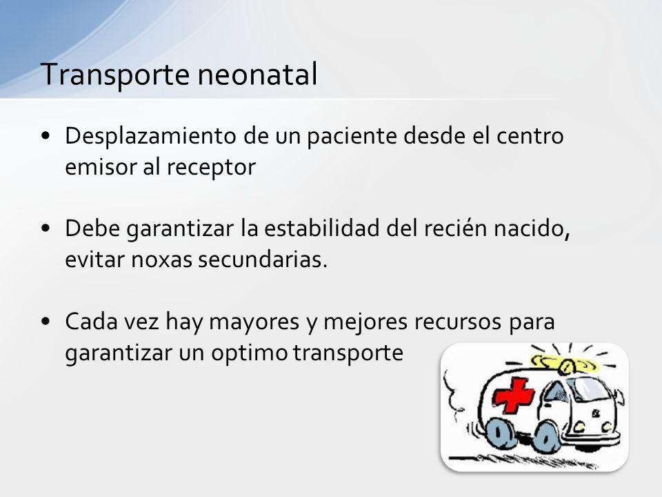 Transporte neonatal Desplazamiento de un paciente desde el centro emisor al receptor.